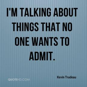 I'm talking about things that no one wants to admit.
