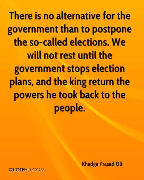 There is no alternative for the government than to postpone the so-called elections. We will not rest until the government stops election plans, and the king return the powers he took back to the people.