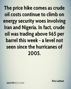Kris Lathan  - The price hike comes as crude oil costs continue to climb on energy security woes involving Iran and Nigeria. In fact, crude oil was trading above $65 per barrel this week - a level not seen since the hurricanes of 2005.