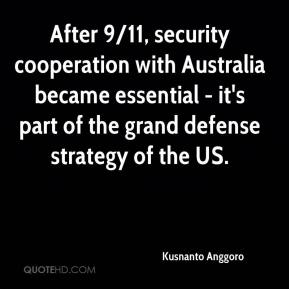 Kusnanto Anggoro  - After 9/11, security cooperation with Australia became essential - it's part of the grand defense strategy of the US.