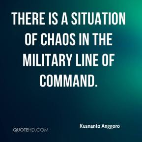 Kusnanto Anggoro  - There is a situation of chaos in the military line of command.