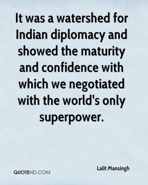 Lalit Mansingh  - It was a watershed for Indian diplomacy and showed the maturity and confidence with which we negotiated with the world's only superpower.