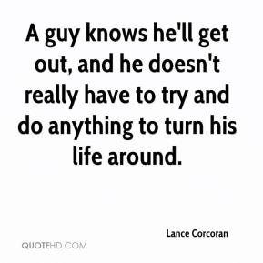 Lance Corcoran  - A guy knows he'll get out, and he doesn't really have to try and do anything to turn his life around.