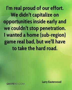 Larry Easterwood  - I'm real proud of our effort. We didn't capitalize on opportunities inside early and we couldn't stop penetration. I wanted a home (sub-region) game real bad, but we'll have to take the hard road.