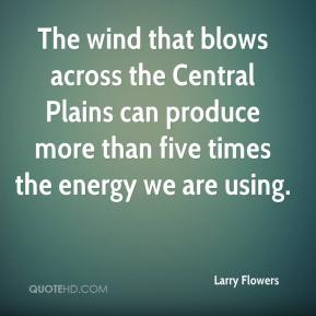 The wind that blows across the Central Plains can produce more than five times the energy we are using.