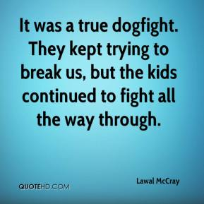 Lawal McCray  - It was a true dogfight. They kept trying to break us, but the kids continued to fight all the way through.