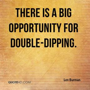 There is a big opportunity for double-dipping.