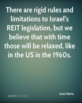Leon Harris  - There are rigid rules and limitations to Israel's REIT legislation, but we believe that with time those will be relaxed, like in the US in the 1960s.