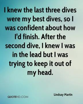 I knew the last three dives were my best dives, so I was confident about how I'd finish. After the second dive, I knew I was in the lead but I was trying to keep it out of my head.