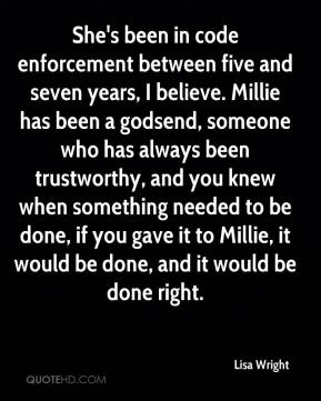 Lisa Wright  - She's been in code enforcement between five and seven years, I believe. Millie has been a godsend, someone who has always been trustworthy, and you knew when something needed to be done, if you gave it to Millie, it would be done, and it would be done right.