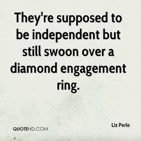 Liz Perle  - They're supposed to be independent but still swoon over a diamond engagement ring.