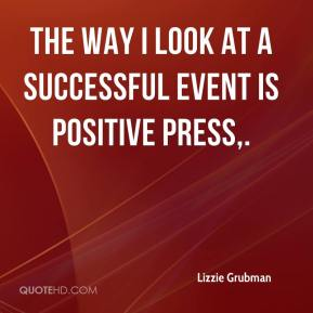 The way I look at a successful event is positive press.