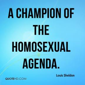 Louis Sheldon  - a champion of the homosexual agenda.