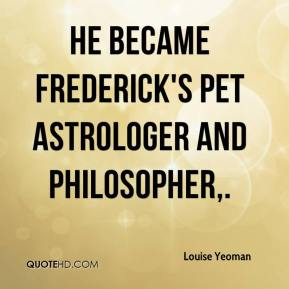 Louise Yeoman  - He became Frederick's pet astrologer and philosopher.