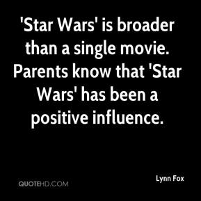 Lynn Fox  - 'Star Wars' is broader than a single movie. Parents know that 'Star Wars' has been a positive influence.