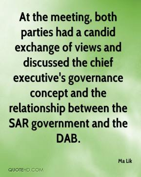 Ma Lik  - At the meeting, both parties had a candid exchange of views and discussed the chief executive's governance concept and the relationship between the SAR government and the DAB.