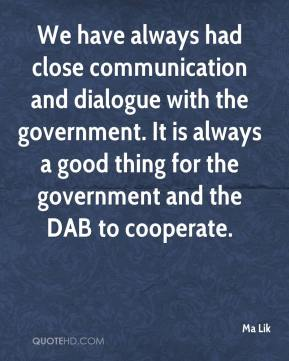 Ma Lik  - We have always had close communication and dialogue with the government. It is always a good thing for the government and the DAB to cooperate.