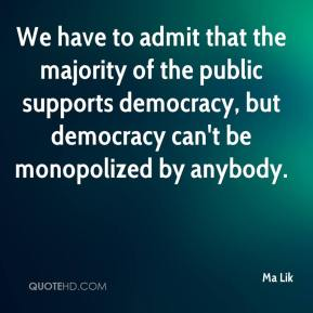 We have to admit that the majority of the public supports democracy, but democracy can't be monopolized by anybody.