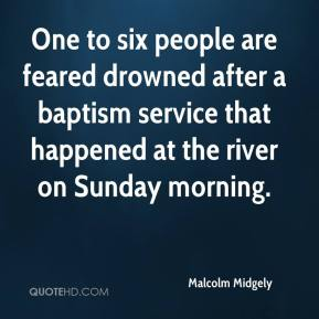 Malcolm Midgely  - One to six people are feared drowned after a baptism service that happened at the river on Sunday morning.