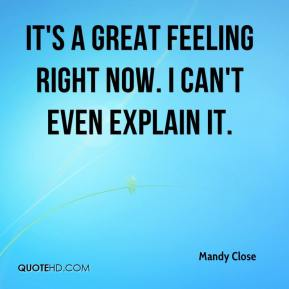 Mandy Close  - It's a great feeling right now. I can't even explain it.