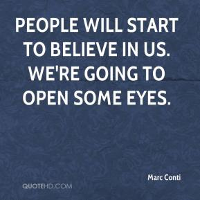 Marc Conti  - People will start to believe in us. We're going to open some eyes.
