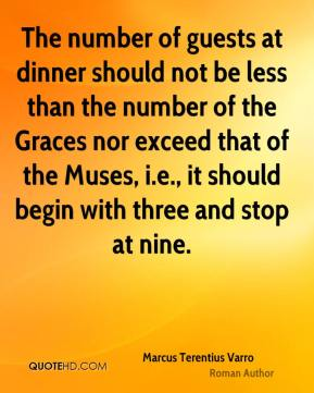 The number of guests at dinner should not be less than the number of the Graces nor exceed that of the Muses, i.e., it should begin with three and stop at nine.