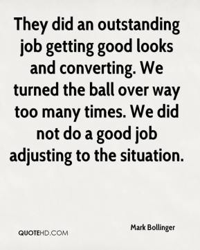 Mark Bollinger  - They did an outstanding job getting good looks and converting. We turned the ball over way too many times. We did not do a good job adjusting to the situation.