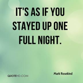 Mark Rosekind  - It's as if you stayed up one full night.