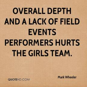 Mark Wheeler  - Overall depth and a lack of field events performers hurts the girls team.