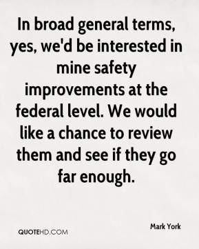 Mark York  - In broad general terms, yes, we'd be interested in mine safety improvements at the federal level. We would like a chance to review them and see if they go far enough.