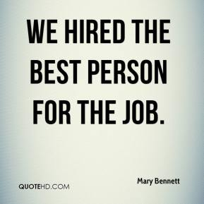 Mary Bennett  - We hired the best person for the job.
