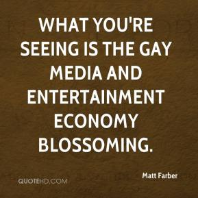 Matt Farber  - What you're seeing is the gay media and entertainment economy blossoming.