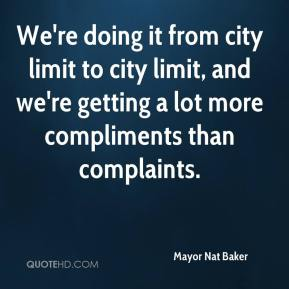 Mayor Nat Baker  - We're doing it from city limit to city limit, and we're getting a lot more compliments than complaints.