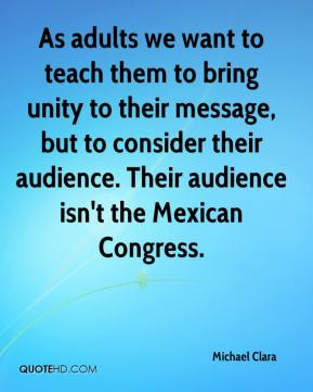 As adults we want to teach them to bring unity to their message, but to consider their audience. Their audience isn't the Mexican Congress.
