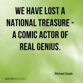 Michael Grade  - We have lost a national treasure - a comic actor of real genius.