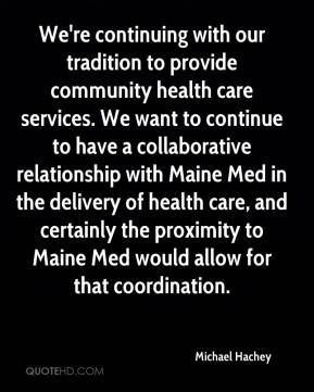 Michael Hachey  - We're continuing with our tradition to provide community health care services. We want to continue to have a collaborative relationship with Maine Med in the delivery of health care, and certainly the proximity to Maine Med would allow for that coordination.