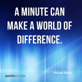 A minute can make a world of difference.