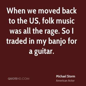 When we moved back to the US, folk music was all the rage. So I traded in my banjo for a guitar.