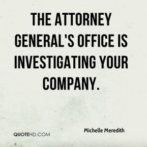 Michelle Meredith  - The Attorney General's office is investigating your company.