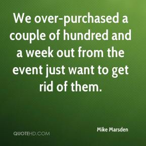 Mike Marsden  - We over-purchased a couple of hundred and a week out from the event just want to get rid of them.