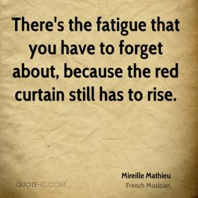 Mireille Mathieu - There's the fatigue that you have to forget about, because the red curtain still has to rise.
