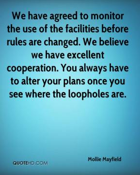Mollie Mayfield  - We have agreed to monitor the use of the facilities before rules are changed. We believe we have excellent cooperation. You always have to alter your plans once you see where the loopholes are.