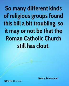 So many different kinds of religious groups found this bill a bit troubling, so it may or not be that the Roman Catholic Church still has clout.