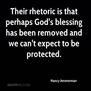 Their rhetoric is that perhaps God's blessing has been removed and we can't expect to be protected.