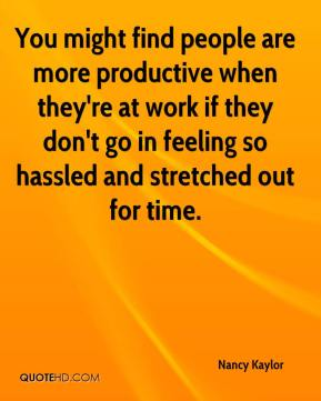 You might find people are more productive when they're at work if they don't go in feeling so hassled and stretched out for time.