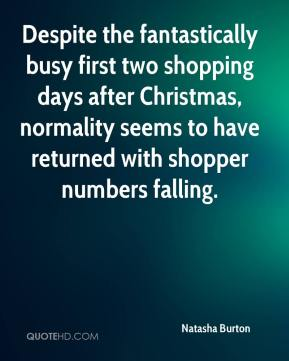Natasha Burton  - Despite the fantastically busy first two shopping days after Christmas, normality seems to have returned with shopper numbers falling.