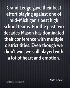 Nate Moore  - Grand Ledge gave their best effort playing against one of mid-Michigan's best high school teams. For the past two decades Mason has dominated their conference with multiple district titles. Even though we didn't win, we still played with a lot of heart and emotion.