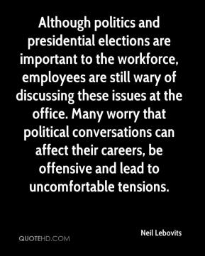 Although politics and presidential elections are important to the workforce, employees are still wary of discussing these issues at the office. Many worry that political conversations can affect their careers, be offensive and lead to uncomfortable tensions.