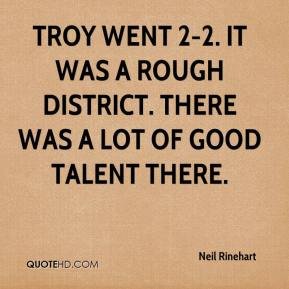 Neil Rinehart  - Troy went 2-2. It was a rough district. There was a lot of good talent there.
