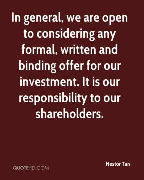 Nestor Tan  - In general, we are open to considering any formal, written and binding offer for our investment. It is our responsibility to our shareholders.
